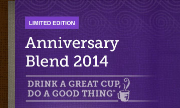 LIMITED EDITION -- Anniversary Blend 2014 -- DRINK A GREAT CUP, DO A GOOD THING