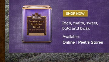 SHOP NOW -- Rich, malty, sweet, bold and brisk -- Available: Online | Peet's Stores