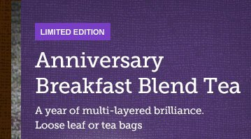 LIMITED EDITION -- Anniversary Breakfast Blend Tea -- A year of multi-layered brilliance.  -- Loose leaf or tea bags