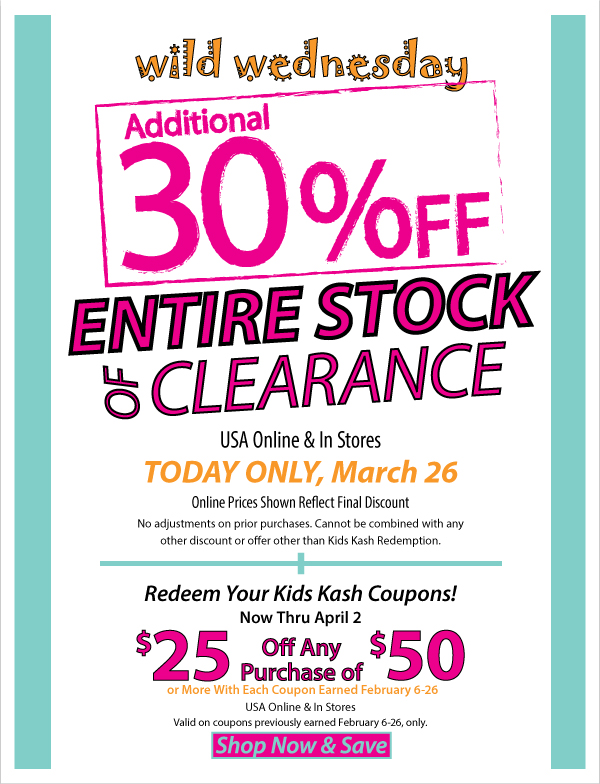 Wild Wednesday! Additional 30% Off Entire Stock of Clearance Online & In Stores - Today Only + Redeem Kids Kash Coupons