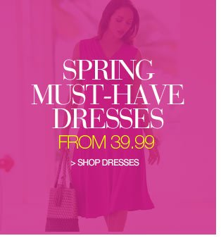 Spring Must-Have Dresses from 39.99 - shop dresses