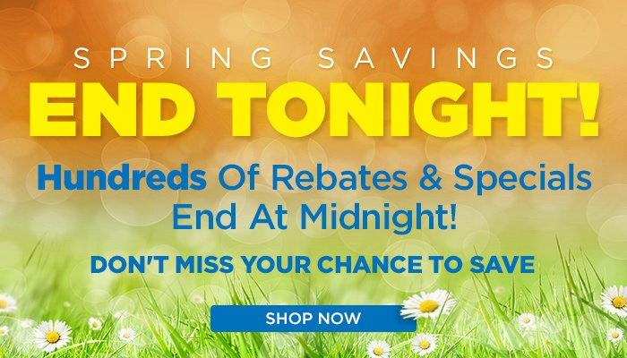 Spring Rebates End Tonight!