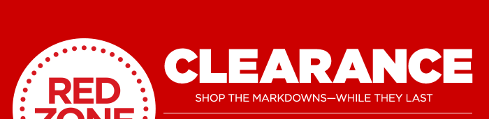 RED ZONE CLEARANCE SHOP THE MARKDOWNS-WHILE THEY LAST