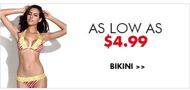 As low as $4.99 Bikini>>