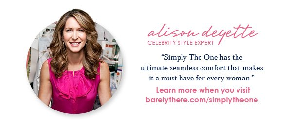 """Alison Deyette - celebrity style expert. """"Simply The One has the ultimate seemless comfort that makes it a must-have bra for every woman."""" Learn more»"""