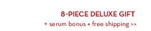 8-PIECE DELUXE GIFT + serum bonus + free shipping.