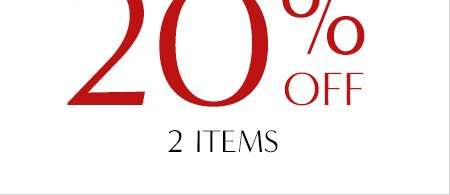 20% OFF 2 ITEMS