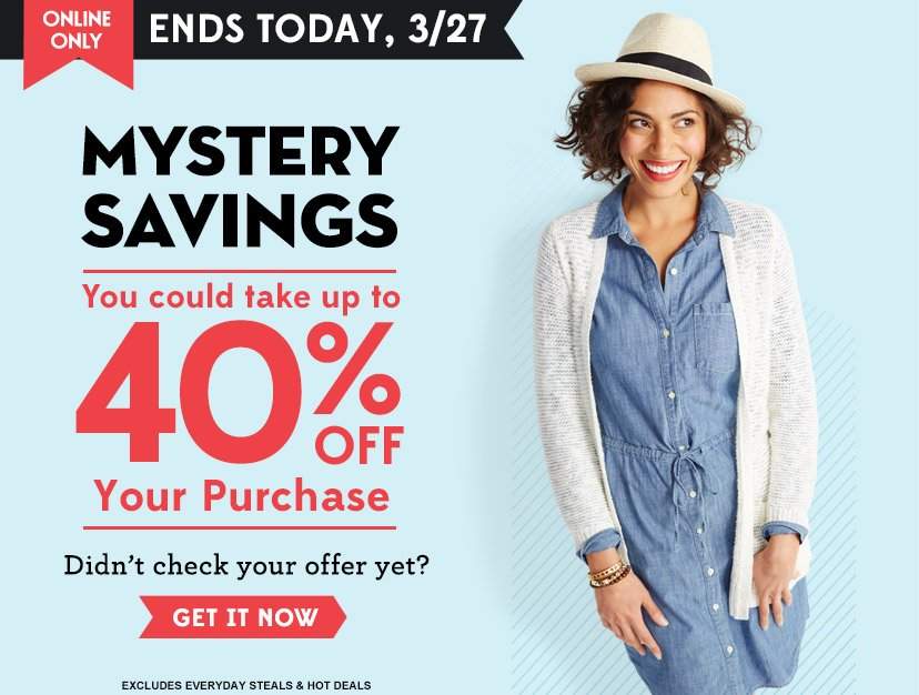 ONLINE ONLY | ENDS TODAY, 3/27 | MYSTERY SAVINGS | You could take up to 40% OFF Your Purchase | Didn't you check your offer yet? | GET IT NOW