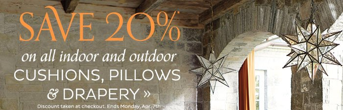 Save 20% on all indoor and outdoor cushions, pillows and drapery