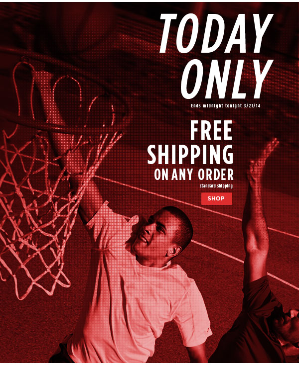 FREE Standard Shipping Any Order, Today Only!