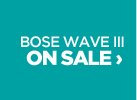 BOSE WAVE III ON SALE