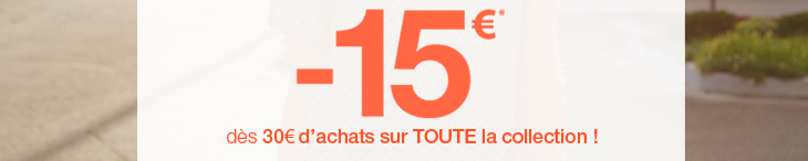 -15 euros* dès 30 euros d'achats sur toute la collection !
