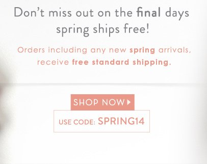 Orders including any new spring arrivals, receive free standard shipping.