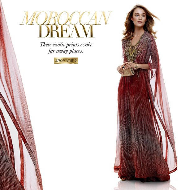 Moroccan Dream: These exotic prints evoke far away places. Shop Now.