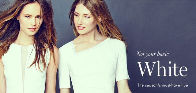 Not your basic               White               The season's must-have hue