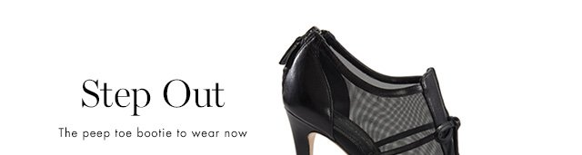 Step Out               The peep toe bootie to wear now