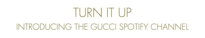 Turn It Up - Introducing the Gucci Spotify Channel