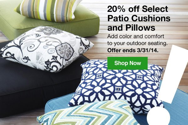 20% off Select Patio Cushions and Pillows. Add color and comfort to your outdoor seating. Offer ends 3/31/14. Shop Now.