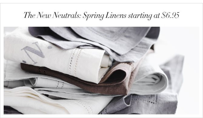 The New Neutrals: Spring Linens starting at $6.95