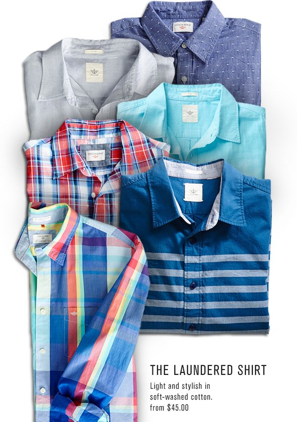 THE LAUNDERED SHIRT Light and stylish in soft-washed cotton. from $45.00