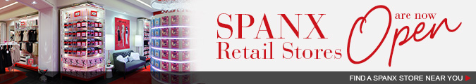 SPANX retail stores are now open! Find a SPANX store near you.