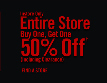 INSTORE ONLY - ENTIRE STORE BUY ONE, GET ONE 50% OFF†