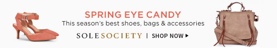 Spring Eye Candy | This season's best shoes, bags, & accessories | Sole Society | Shop Now