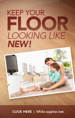 Keep Your Floor Looking Like New, While supplies last. Click Here