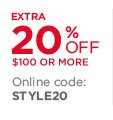 Extra 20% off $100 or more | Online code: STYLE20