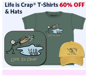 Life is Crap® T-Shirts & Hats 60% OFF