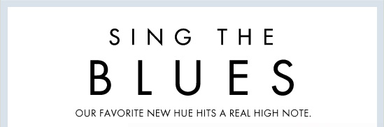 Sing The Blues  Our Favorite New Hue Hits A Real High Note
