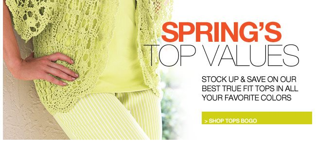 spring's top values - stock up and save on our best true fit tops in all your favorite colors - shop tops bogo