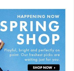 Happening Now - Spring Shop - Shop Now!