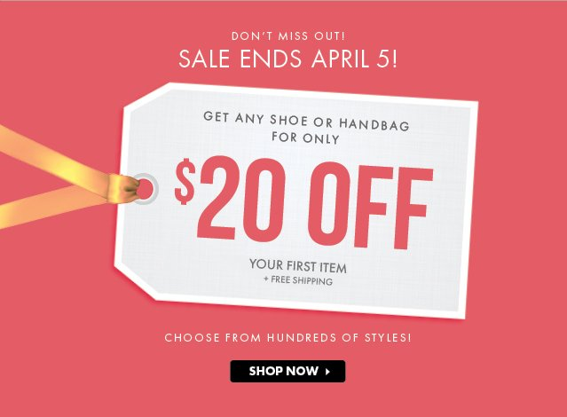 Get Any Shoe Or HandBag For Only $20 Off - Shop Now