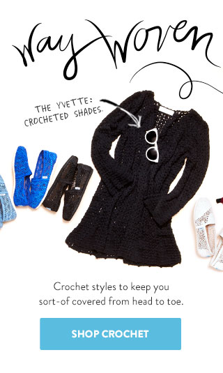 Way woven - Crochet styles to keep you sort-of covered from head to toe.