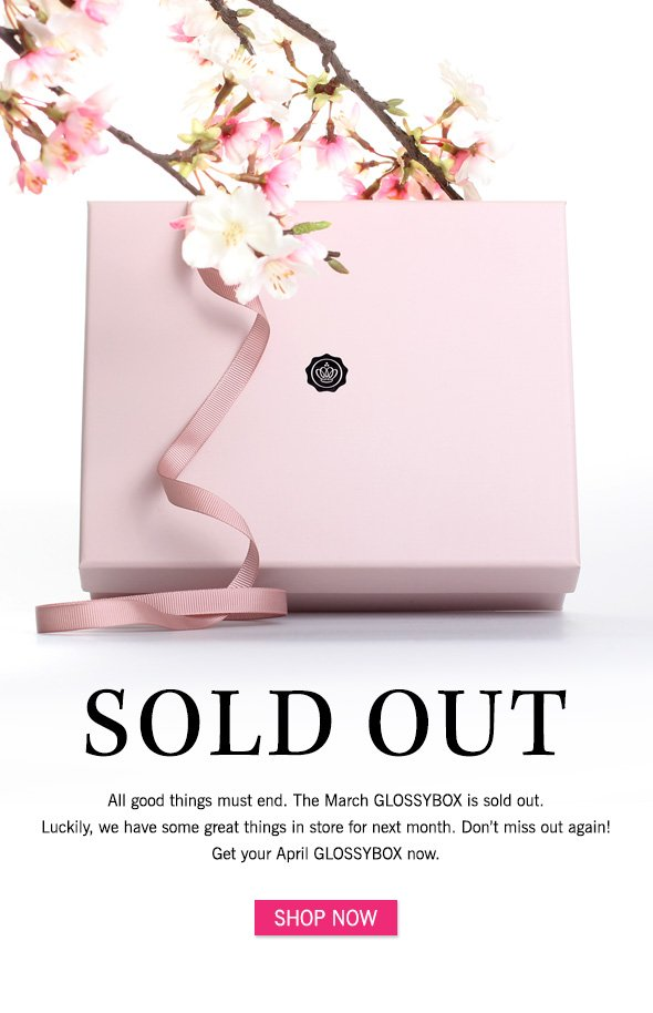 Sold Out >> All good things must end. The March GLOSSYBOX is sold out.  Luckily, we have some great things in store for next month. Don't miss out again!  Get your April GLOSSYBOX now.