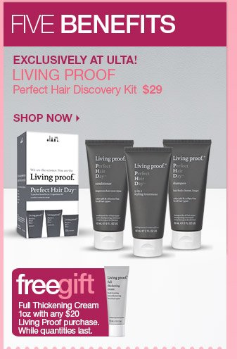 Exclusively at Ulta - Living Prof Perfect Hair Discovery Kit - $29. FREE Living Proof Full Thickening Cream 1 oz. with any $20 Living Proof purchase