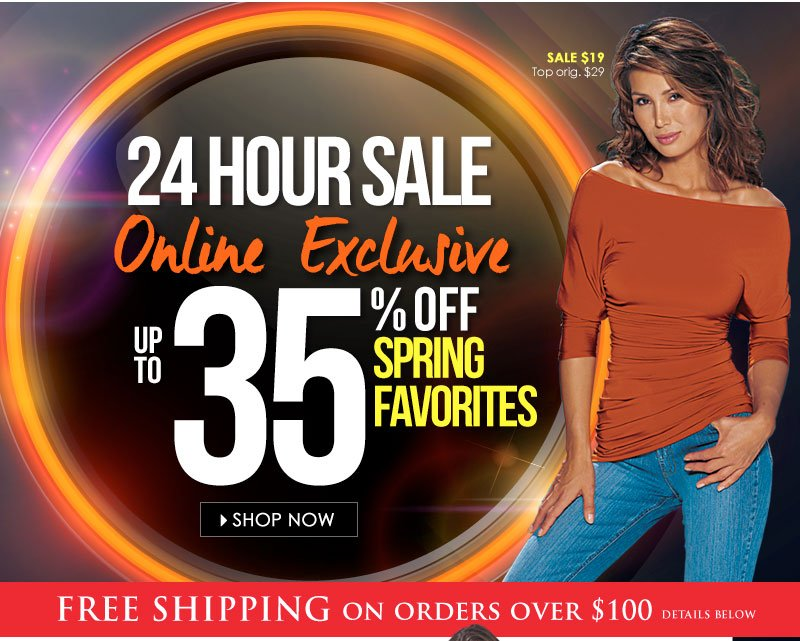 24 HOUR SALE! Up to 35% OFF Spring Favorites! SHOP NOW!