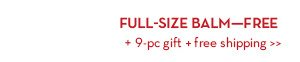 FULL-SIZE BALM - FREE + 9-pc gift + free shipping.