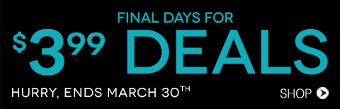 Final days to shop $3.99 Deals! SHOP NOW