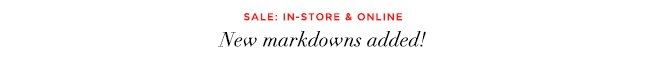 Sale: In-store & online. New markdowns added!
