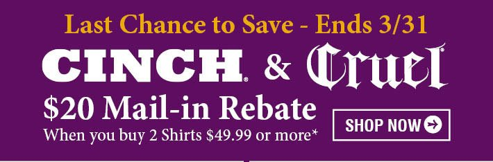 Last Chance To Save - Cinch & Cruel $20 Mail-in Rebate When you buy 2 Shirts $49.99 or more