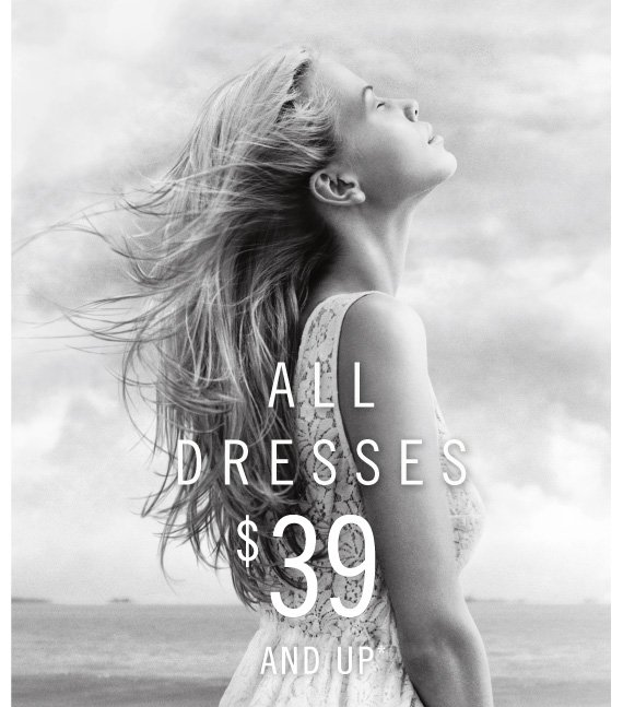 ALL  DRESSES $39 AND UP