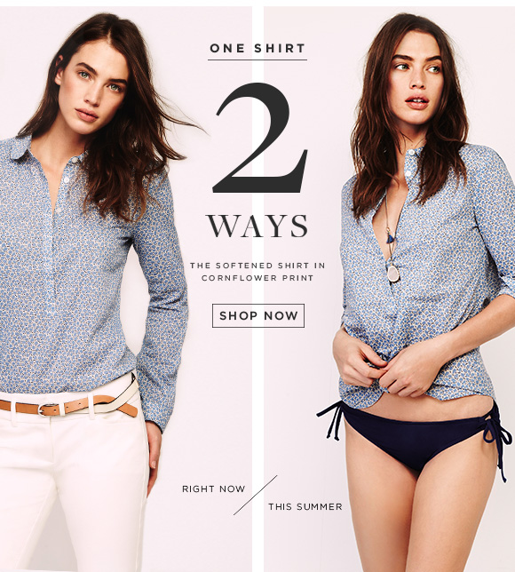 ONE SHIRT 2 WAYS  THE SOFTENED SHIRT IN CORNFLOWER PRINT  SHOP NOW  RIGHT NOW  THIS SUMMER