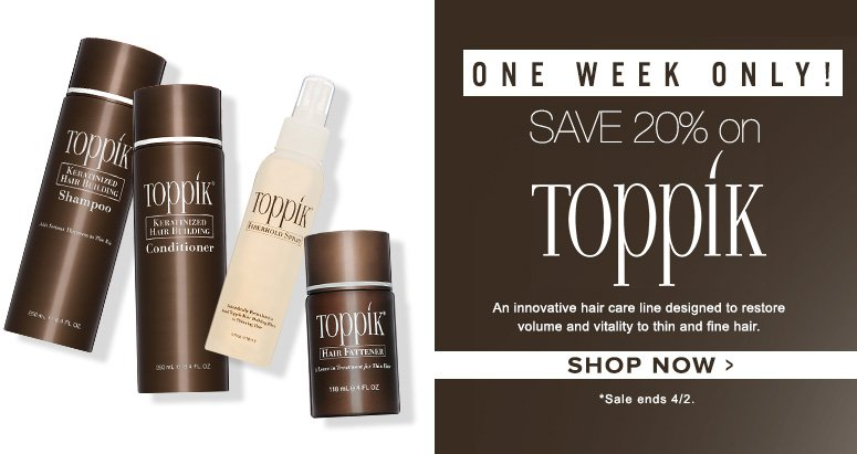 One Week only!Save 20% on ToppikAn innovative hair care line designed to restore volume and vitality to thin and fine hair.Shop Now>>*Sale ends 4/2