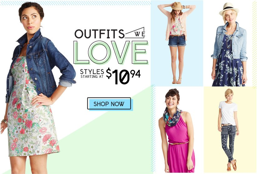 OUTFITS WE LOVE | STYLES STARTING AT $10.94 | SHOP NOW