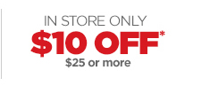 ONLINE ONLY - $10 OFF* $25 OR MORE