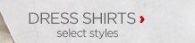 DRESS SHIRTS |  select styles