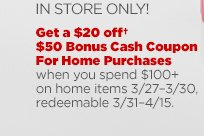 Get a $20 off $50 Bonus Cash Coupon For Home Purchases when you spend $100+ on home items 3/27-3/30, redeemable 3/31-4/15.