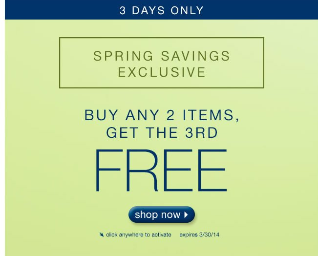 3 Days Only Spring Savings Exclusive: Buy Any 2 Items, Get The 3rd FREE.